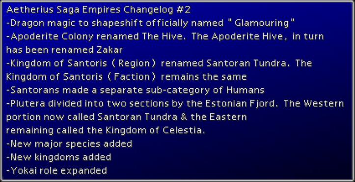 ff7-Aetherius Saga Empires Changelog 2 -Dragon magic to shapeshift officially named Glamouring -Apoderite Colony renamed The Hive. The Apoderite Hive in turn has been renamed Zakar -Kingdom of Santoris Region renamed Santoran Tundra. The Ki